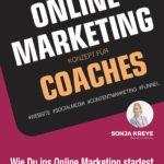 Ratgeber: Das perfekte Online Marketing Konzept für Coaches: Wie du ins Online Marketing startest für erfolgreiche Kundenakquise