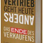 Andreas Buhr: Vertrieb geht heute anders. Das Ende des Verkaufens