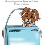 Warum ein Hase aus einer Trabant-Tür schaute - Der aufregendste Reiseroman seit dem Orient-Express
