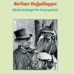 Berliner Hufgeklapper - Pferde als Spiegel der Vergangenheit
