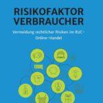 Risikofaktor Verbraucher - Vermeidung rechtlicher Risiken im B2C-Online-Handel