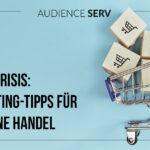 9 Marketing-Tipps für E-Commerce während der Corona-Krise