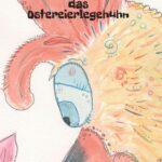 Berta das Ostereierlegehuhn - Unterhaltsames und einzigartiges Bilderbuch