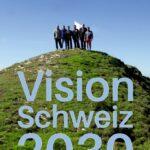 Vision Schweiz 2030 - Vorteile und Anforderungen von Visionen
