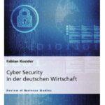 Cyber Security in der deutschen Wirtschaft - wichtiger denn je