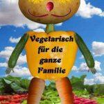 Vegetarische Kost für die ganze Familie