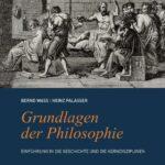 Grundlagen der Philosophie - Einführung in die Geschichte und die Kerndisziplinen