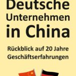Deutsche Unternehmen in China - Rückblick auf 20 Jahre Geschäftserfahrungen